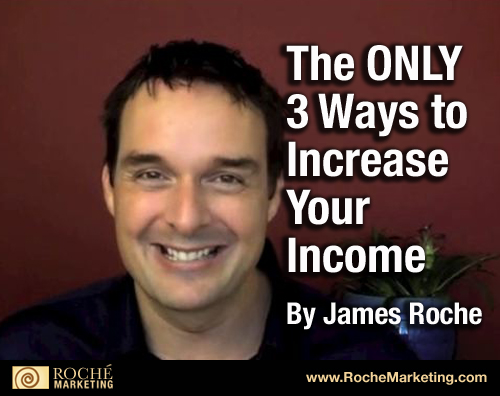 The ONLY 3 Ways to Increase Your Income The ONLY Three Ways to Increase Your Income
